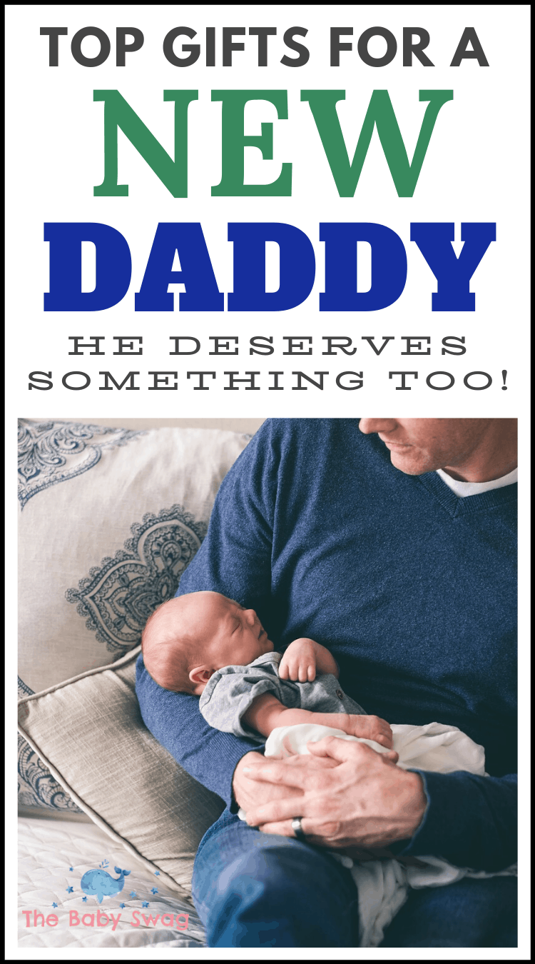 Top Gifts for a New Dad: He Deserves Something Too!
