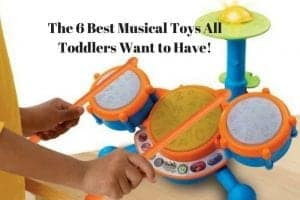The 6 Best Musical Toys All Toddlers Want to Have!
