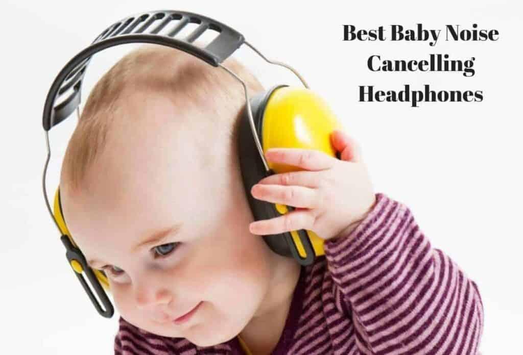Best Baby Noise Cancelling Headphones