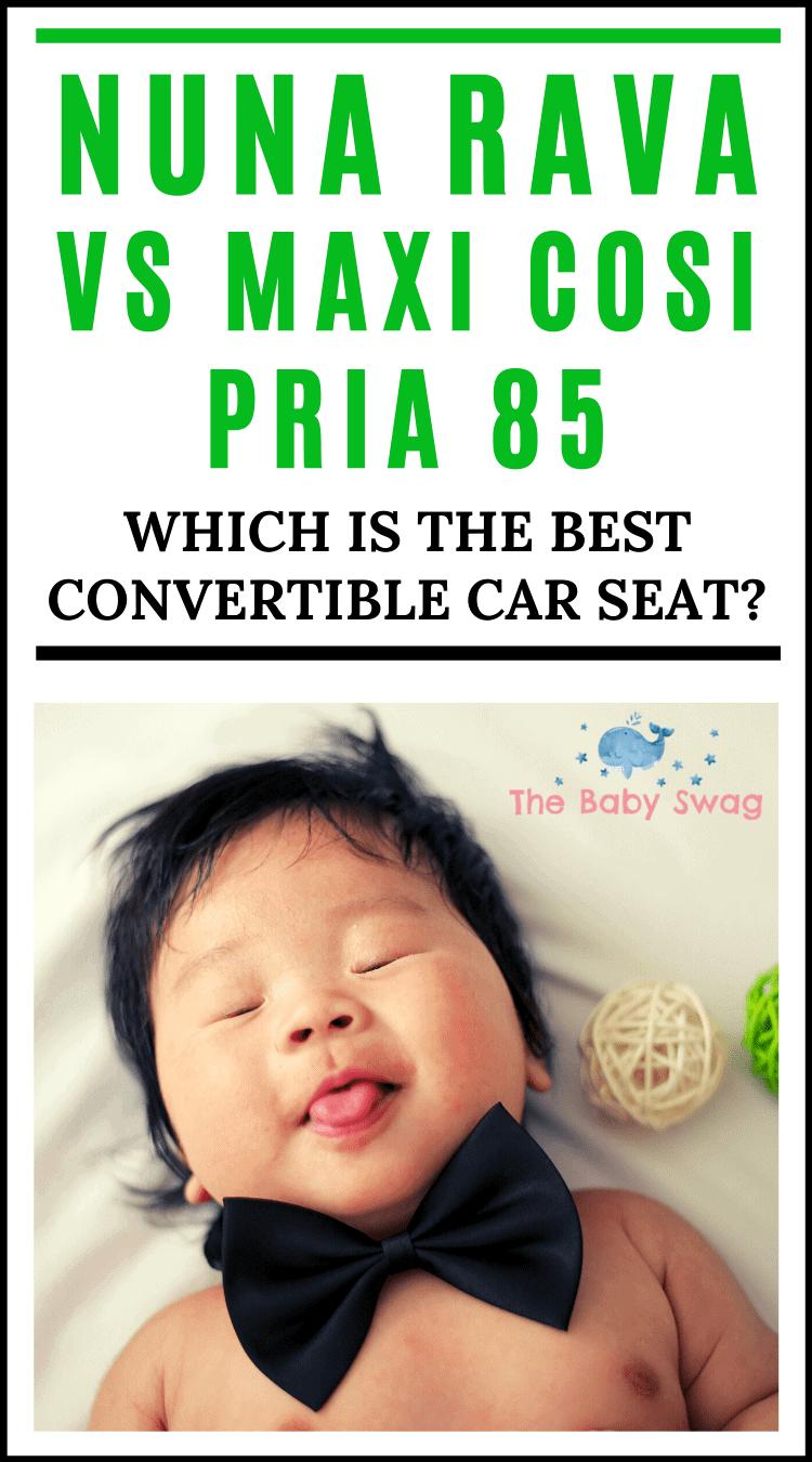 Nuna Rava vs Maxi Cosi Pria 85 - Which is the Best Convertible Car Seat?
