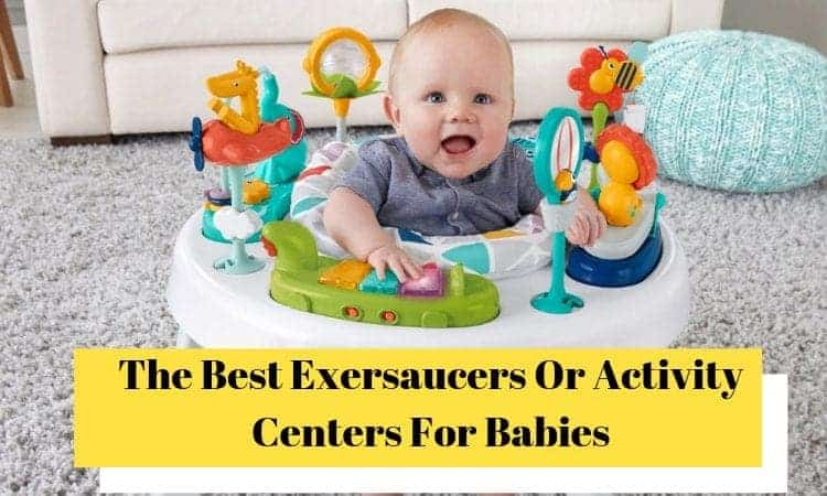 The Best Exersaucers Or Activity Centers For Babies