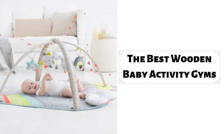 The Best Wooden Baby Activity Gyms